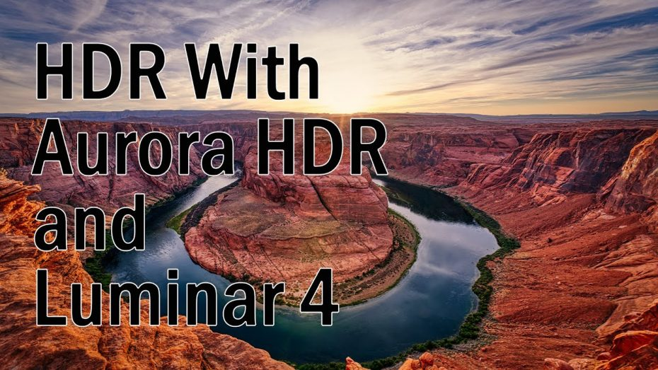Create Amazing Landscapes with Aurora HDR and Luminar 4