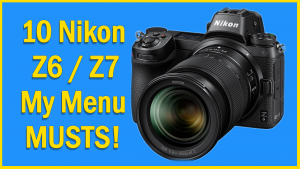 10 MUST HAVE My Menu Settings for the Nikon Z6 / Z7