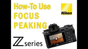 Focus Peaking with the Nikon Z6 and Z7